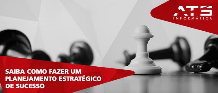 Saiba como fazer um planejamento estratégico de sucesso