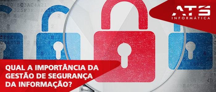 Qual a importância da gestão de segurança da informação?