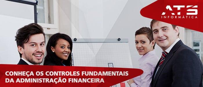 Conheça os controles fundamentais da administração financeira